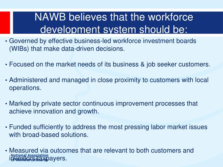NAWB believes that the workforce development system should be: