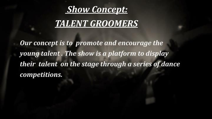 Show Concept: TALENT GROOMERS