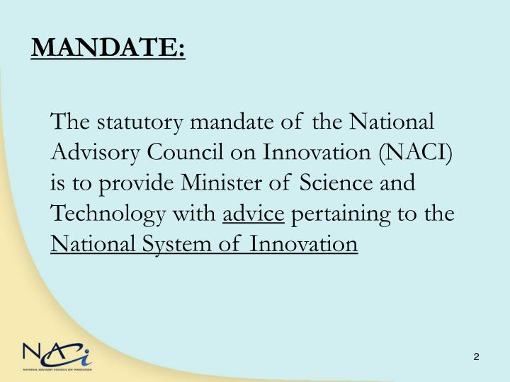 The statutory mandate of the National Advisory Council on Innovation (NACI) is to provide Minister of Science and Technology with