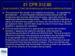 21 cfr 312 80 drugs intended to treat life threatening and severely debilitating illnesses