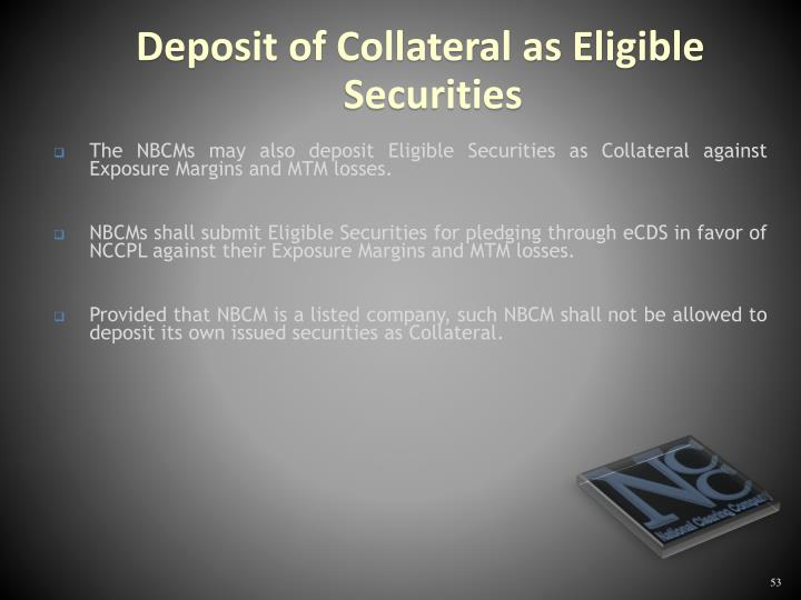 The NBCMs may also deposit Eligible Securities as Collateral against Exposure Margins and MTM losses.