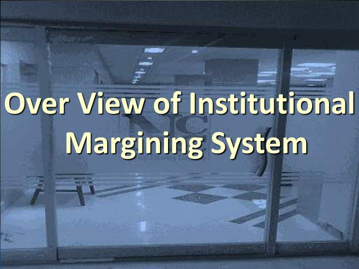 Over View of Institutional  Margining System