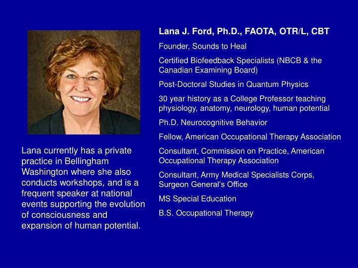 Lana J. Ford, Ph.D., FAOTA, OTR/L, CBT