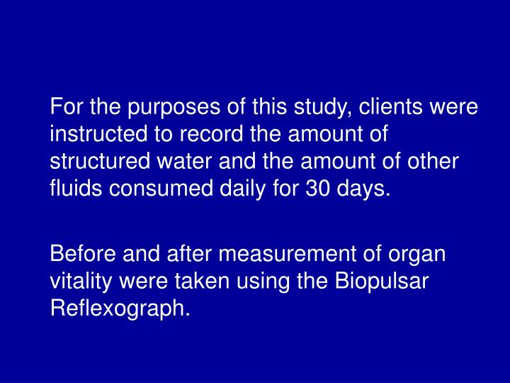 For the purposes of this study, clients were instructed to record the amount of structured water ...