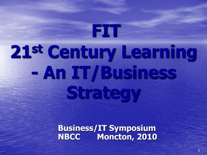 Fit 21 st century learning an it business strategy