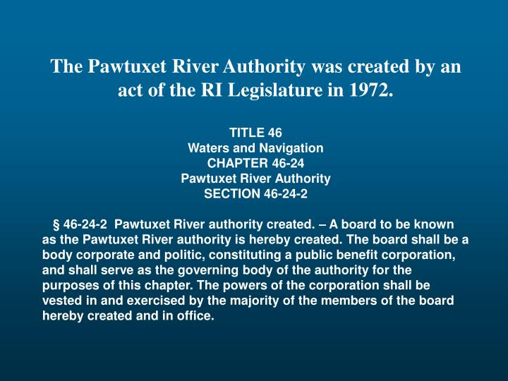 The Pawtuxet River Authority was created by an act of the RI Legislature in 1972.