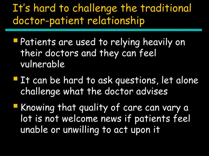 It's hard to challenge the traditional doctor-patient relationship