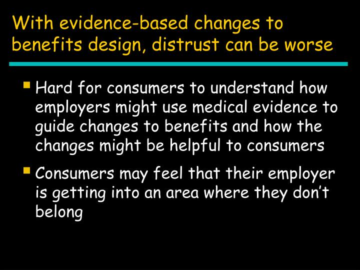 With evidence-based changes to benefits design, distrust can be worse