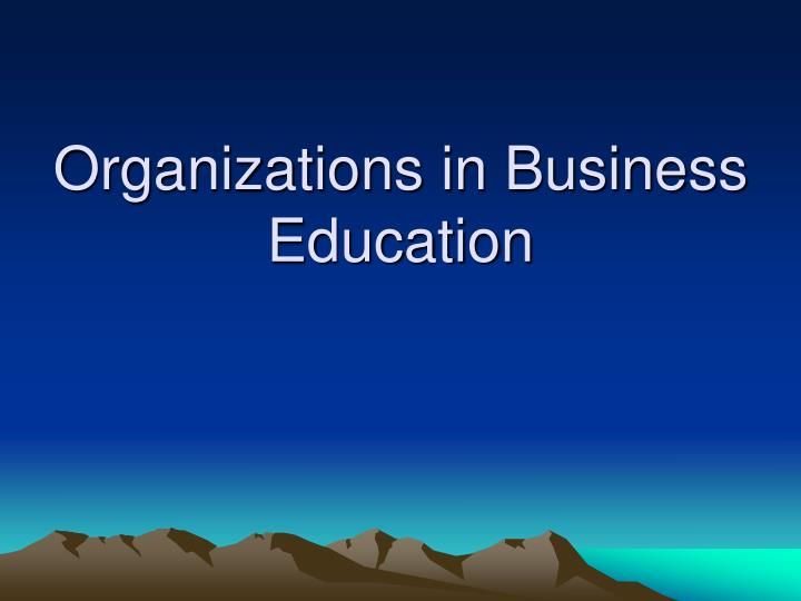 Organizations in Business Education