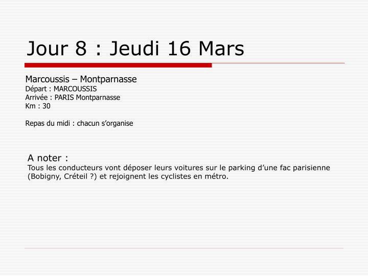 Jour 8 : Jeudi 16 Mars