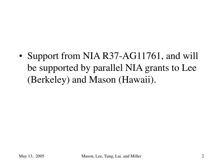 Support from NIA R37-AG11761, and will be supported by parallel NIA grants to Lee (Berkeley) and Mason (Hawaii).