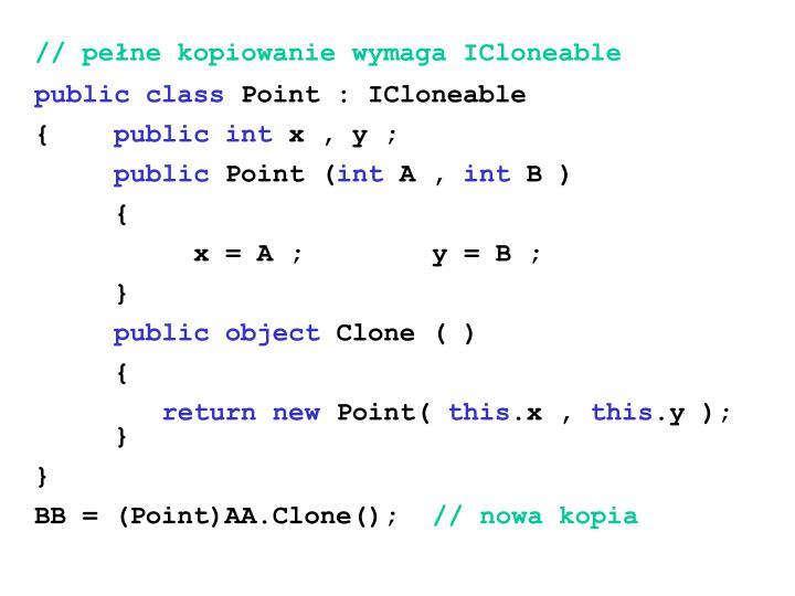 // pełne kopiowanie wymaga IClon