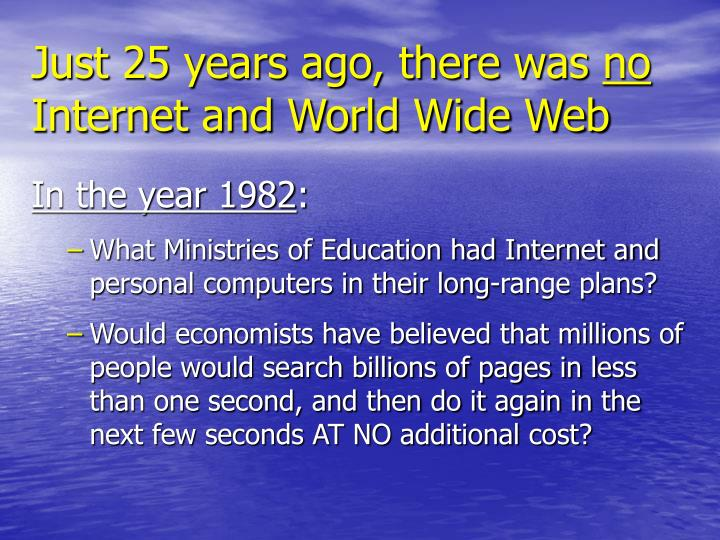 Just 25 years ago there was no internet and world wide web