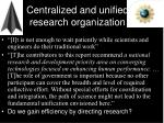 centralized and unified research organization