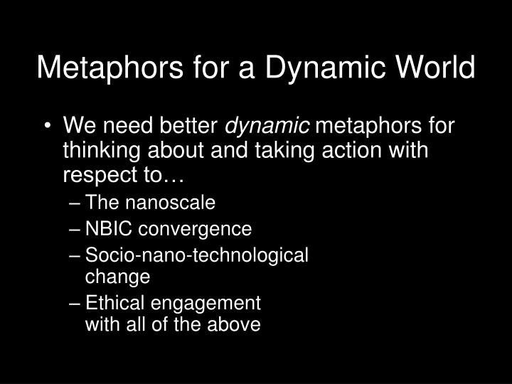 Metaphors for a dynamic world
