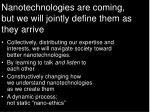 nanotechnologies are coming but we will jointly define them as they arrive