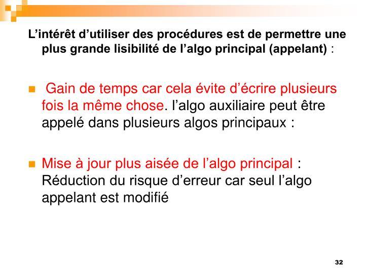 L'intérêt d'utiliser des procédures est de permettre une plus grande lisibilité de l'algo principal (appelant)