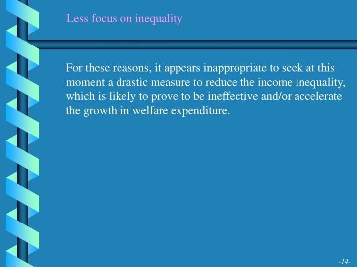 Less focus on inequality