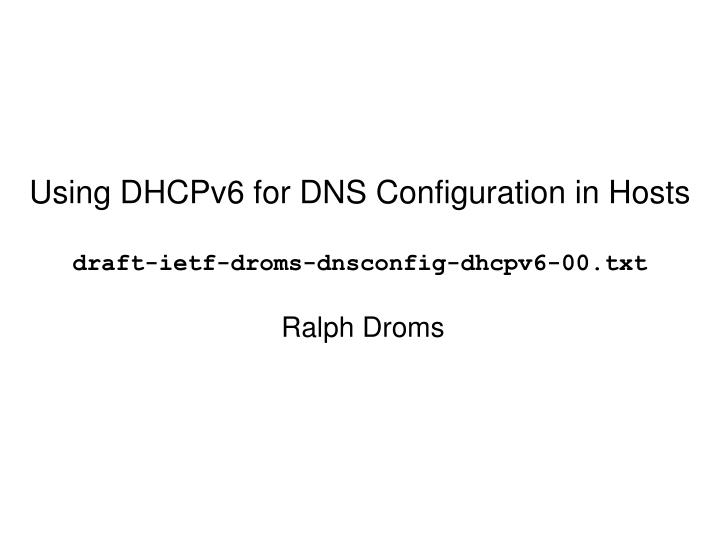 Using dhcpv6 for dns configuration in hosts draft ietf droms dnsconfig dhcpv6 00 txt