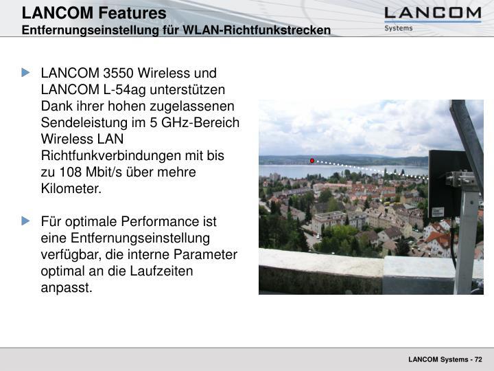 LANCOM 3550 Wireless und LANCOM L-54ag unterstützen Dank ihrer hohen zugelassenen Sendeleistung im 5 GHz-Bereich Wireless LAN Richtfunkverbindungen mit bis zu 108 Mbit/s über mehre Kilometer.