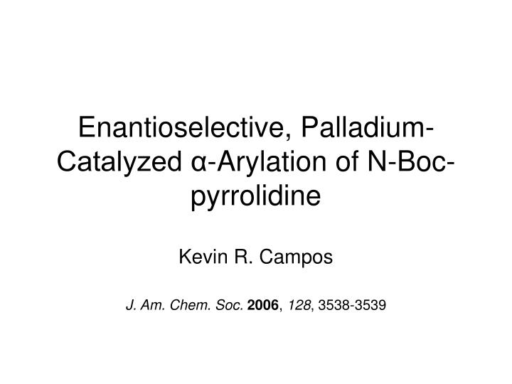 Enantioselective palladium catalyzed arylation of n boc pyrrolidine