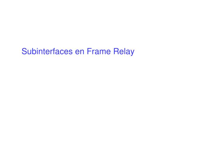 Subinterfaces en Frame Relay