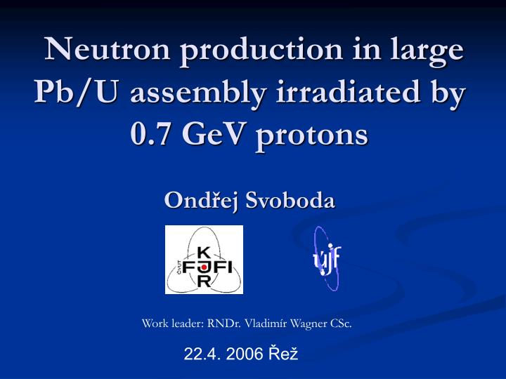 Neutron production in large pb u assembly irradiated by 0 7 gev protons ond ej svoboda