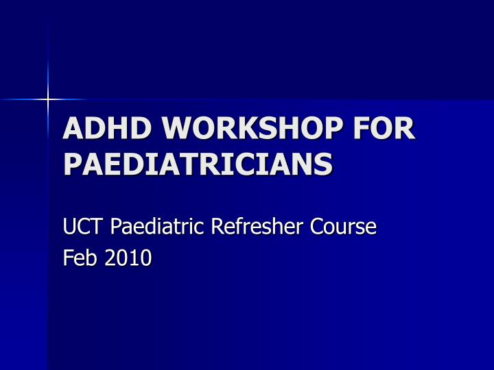 Adhd workshop for paediatricians