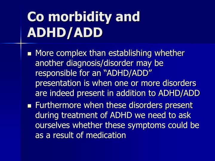 Co morbidity and ADHD/ADD