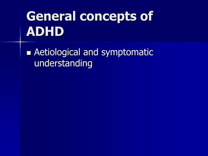 General concepts of adhd