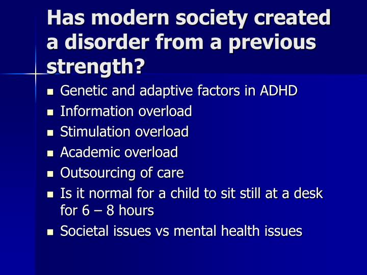 Has modern society created a disorder from a previous strength?