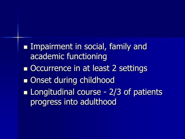 Impairment in social, family and academic functioning