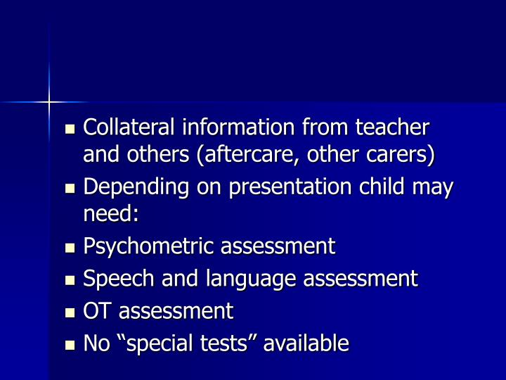 Collateral information from teacher and others (aftercare, other carers)