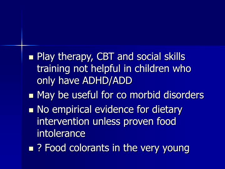 Play therapy, CBT and social skills training not helpful in children who only have ADHD/ADD