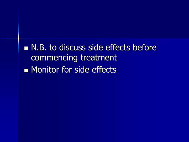 N.B. to discuss side effects before commencing treatment
