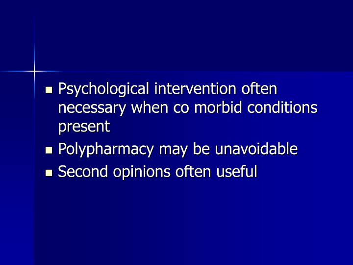 Psychological intervention often necessary when co morbid conditions present