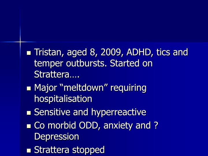 Tristan, aged 8, 2009, ADHD, tics and temper outbursts. Started on Strattera….