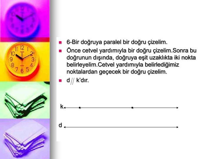 6-Bir doruya paralel bir doru izelim.