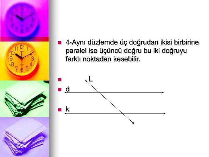 4-Ayn dzlemde  dorudan ikisi birbirine paralel ise nc doru bu iki doruyu farkl noktadan kesebilir.
