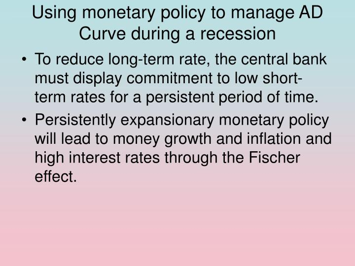 Using monetary policy to manage AD Curve during a recession