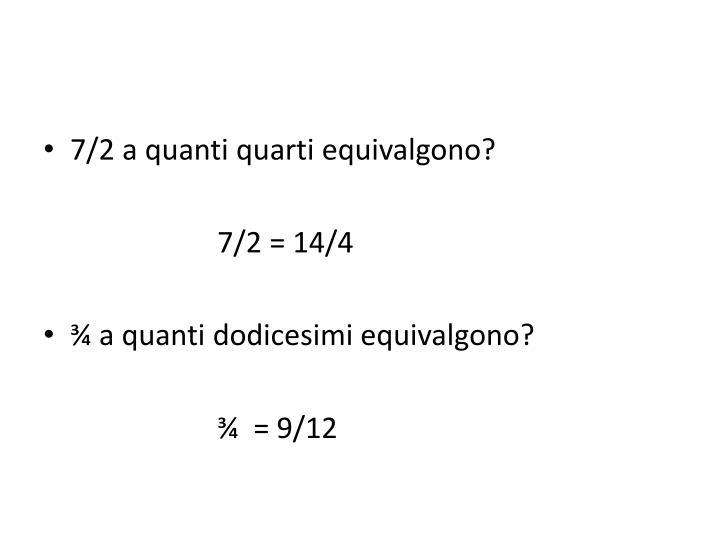 7/2 a quanti quarti equivalgono?
