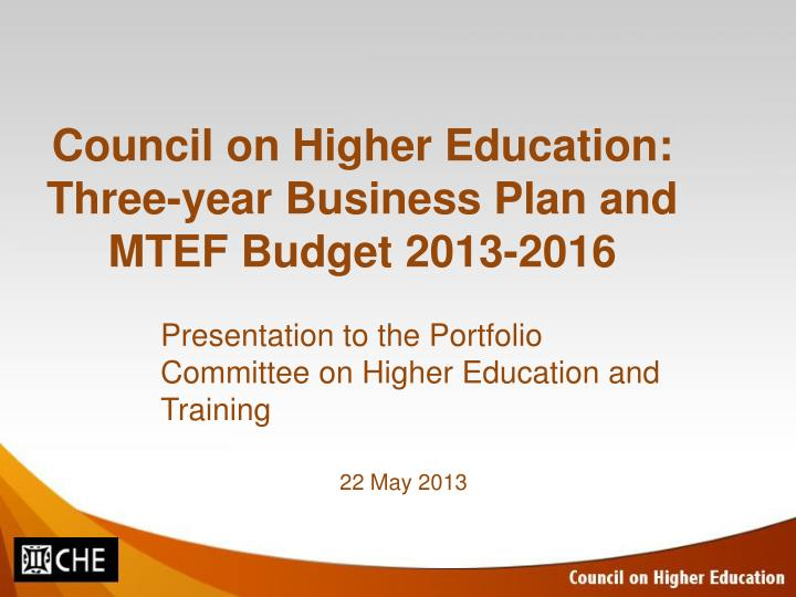 Council on higher education three year business plan and mtef budget 2013 2016