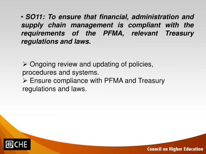 SO11: To ensure that financial, administration and supply chain management is compliant with the requirements of the PFMA, relevant Treasury regulations and laws.