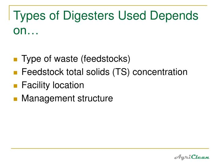 Types of Digesters Used Depends on…
