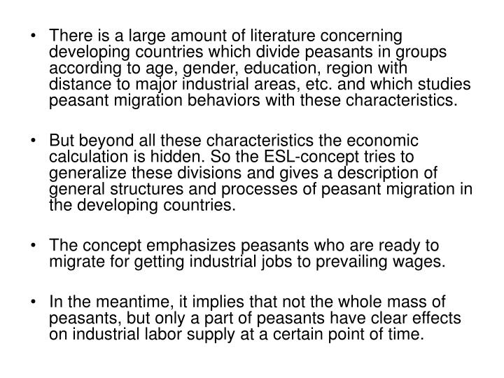 There is a large amount of literature concerning developing countries which divide peasants in groups according to age, gender, education, region with distance to major industrial areas, etc. and which studies peasant migration behaviors with these characteristics.