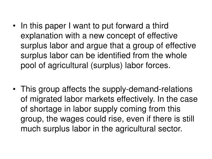 In this paper I want to put forward a third explanation with a new concept of effective surplus labor and argue that a group of effective surplus labor can be identified from the whole pool of agricultural (surplus) labor forces.