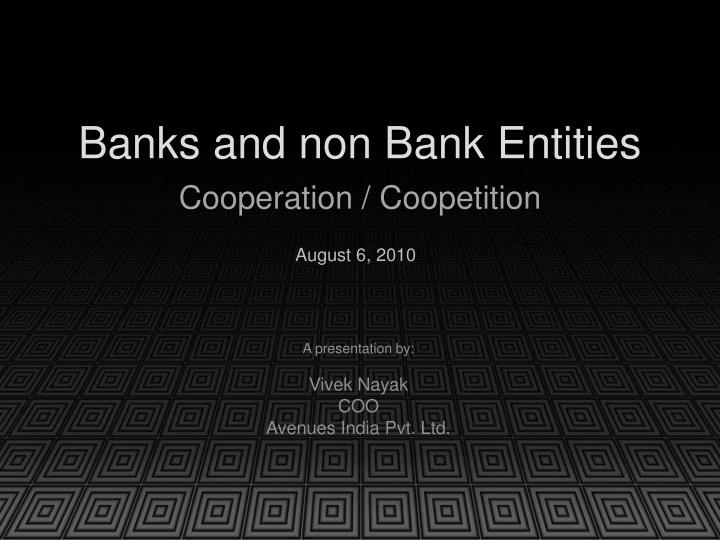 Banks and non Bank Entities