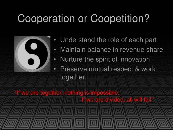 Cooperation or Coopetition?