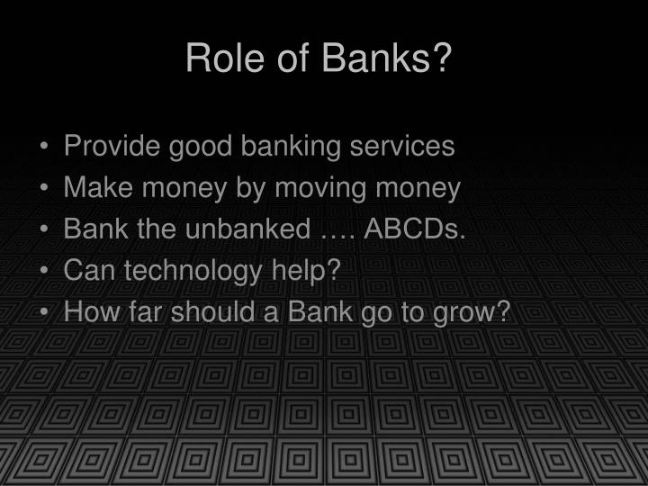 Role of Banks?
