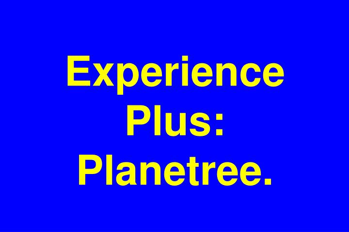 Experience Plus: Planetree.